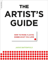 The Artist's Guide How to make a living doing what you love Jackie Battenfield